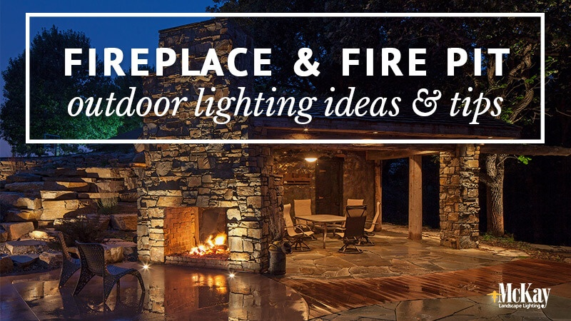 Fire pit and fireplace lighting ideas  sc 1 st  McKay Landscape Lighting & Outdoor Living: Fireplace u0026 Fire Pit Landscape Lighting